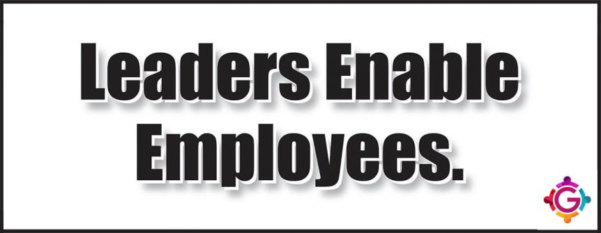 Leaders enable Employees